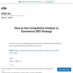 How to Use Competitive Analysis in Ecommerce SEO Strategy – eZdia Inc