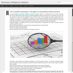Business Intelligence Alalytics: Get competitive advantages in this digital era using banking analytics solutions