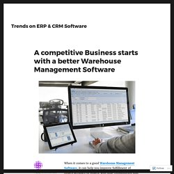 A competitive Business starts with a better Warehouse Management Software – Trends on ERP & CRM Software