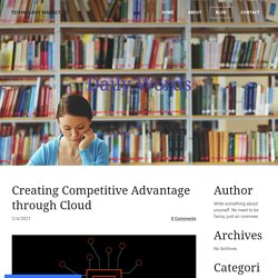 Creating Competitive Advantage through Cloud - TECHNOLOGY MARKETING