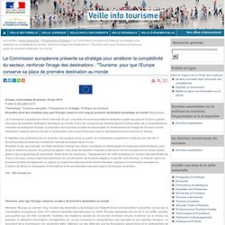 """La Commission européenne présente sa stratégie pour améliorer la compétitivité du secteur, renforcer l'image des destinations : """"Tourisme: pour que l'Europe conserve sa place de première destination au monde"""