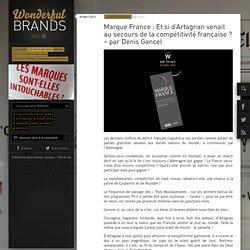 Marque France : Et si d'Artagnan venait au secours de la compétitivité française ? – par Denis Gancel
