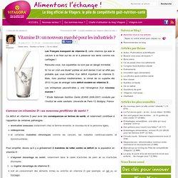 VITAGORA 24/07/12 Vitamine D : un nouveau marché pour les industriels ?