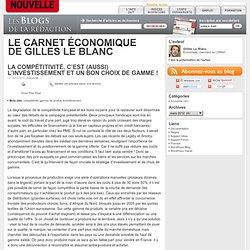 La compétitivité, c'est (aussi) l'investissement et un bon choix de gamme ! « Le carnet économique de Gilles Le Blanc