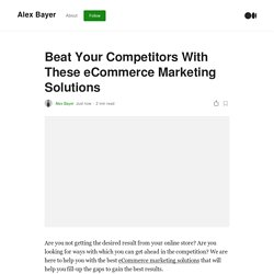 Beat Your Competitors With These eCommerce Marketing Solutions
