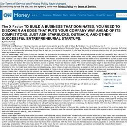 The X Factor TO BUILD A BUSINESS THAT DOMINATES, YOU NEED TO DISCOVER AN EDGE THAT PUTS YOUR COMPANY WAY AHEAD OF ITS COMPETITORS. JUST ASK STARBUCKS, OUTBACK, AND OTHER SUCCESSFUL ENTREPRENEURIAL STARTUPS. - December 1, 2002