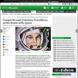 Compie 80 anni Valentina Tereshkova, prima donna nello spazio - Europa