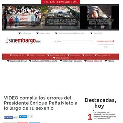 VIDEO compila los errores del Presidente Enrique Peña Nieto a lo largo de su sexenio