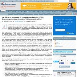 Le JDK 9 va supporter la compilation anticipée (AOT), en commençant par les systèmes Linux 64-bit exécutant Java 64-bit