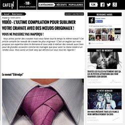 Vidéo - l'ultime compilation pour sublimer votre cravate avec des nœuds originaux !