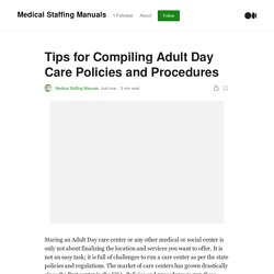 Tips for Compiling Adult Day Care Policies and Procedures