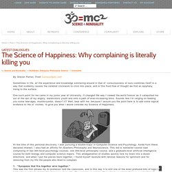 The Science of Happiness: Why complaining is literally killing you