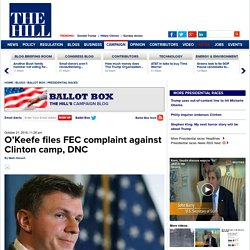 O'Keefe files FEC complaint against Clinton camp, DNC