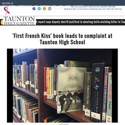'First French Kiss' book leads to complaint at Taunton High School - News - The Taunton Daily Gazette, Taunton, MA - Taunton, MA