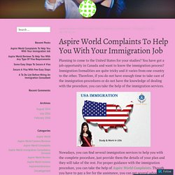 Aspire World Complaints To Help You With Your Immigration Job