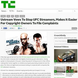 Ustream Vows To Stop UFC Streamers, Makes It Easier For Copyright Owners To File Complaints