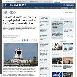 Estados Unidos aumenta complejidad para vigilar la frontera con México
