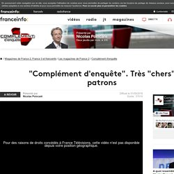 """""""Complément d'enquête"""". Très """"chers"""" patrons - France 2 - 1 septembre 2016 - En replay"""