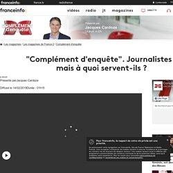 """""""Complément d'enquête"""". Journalistes : mais à quoi servent-ils ? - France 2 - 14 février 2019 - En replay"""