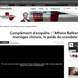 """Complément d'enquête : """"Affaire Balkany, mariages chinois, le poids du scandale"""""""