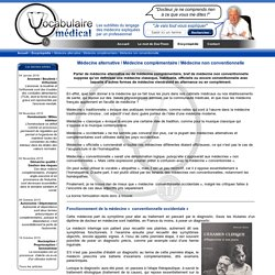 Médecine alternative / Médecine complémentaire / Médecine non conventionnelle - Encyclopédie - Vocabulaire médical