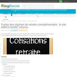 Fusion des régimes de retraite complémentaire : le site ARRCO-AGIRC informe LégiSocial