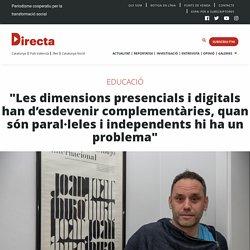 """""""Les dimensions presencials i digitals han d'esdevenir complementàries, quan són paral·leles i independents hi ha un problema"""""""