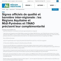 REGION AQUITAINE 29/11/13 Signes officiels de qualité et bannière inter-régionale : les Régions Aquitaine et Midi-Pyrénées et l'