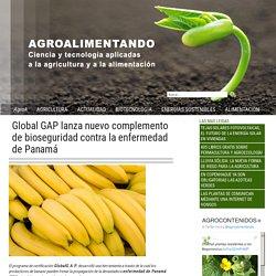 AGROALIMENTANDO - 2017 - Global GAP lanza nuevo complemento de bioseguridad contra la enfermedad de Panamá