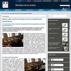 JUSTICE_GOUV_FR 23/10/14 Mieux lutter contre la fraude sur les compléments alimentaires « Ce séminaire met en lumière la nécessité d'une coopération entre les administrations »