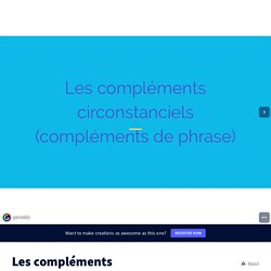 Les compléments circonstanciels by pepsypotion on Genially