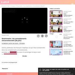 Grammaire : les compléments circonstanciels (26 juin) - Vidéo Français
