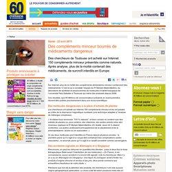 60 MILLIONS DE CONSOMMATEURS 23/04/15 Des compléments minceur bourrés de médicaments dangereux