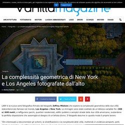 La complessità geometrica di New York e Los Angeles fotografate dall'alto