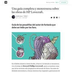 Una guía completa y monstruosa sobre las obras de HP Lovecraft.