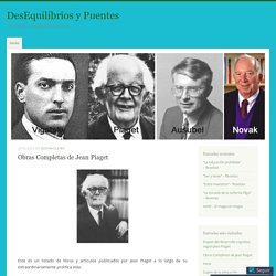 Obras Completas de Jean Piaget – DesEquilibrios y Puentes