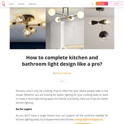 How to complete kitchen and bathroom light design like a pro? - Regal Lighting