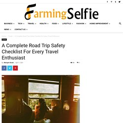 A Complete Road Trip Safety Checklist For Every Travel Enthusiast