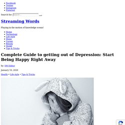 Complete Guide to getting out of Depression: Start Being Happy Right Away - Streaming Words