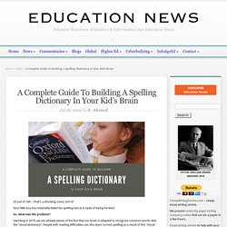 A Complete Guide To Building A Spelling Dictionary In Your Kid's Brain