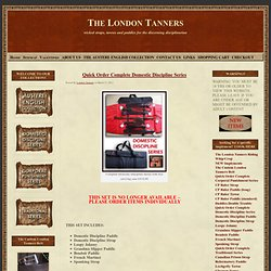 The London Tanners » Quick Order Complete Domestic Discipline Series