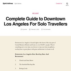 Complete Guide to Downtown Los Angeles For Solo Travellers – Spirit Airlines