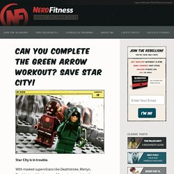 Can You Complete The Green Arrow Workout? Save Star City!