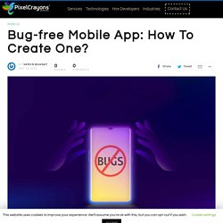 Complete Guide On How To Create A Bug-free Mobile App