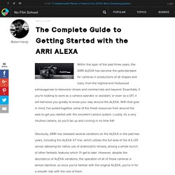 The Complete Guide to Getting Started with the ARRI ALEXA
