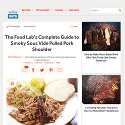 The Food Lab's Complete Guide to Smoky Sous Vide Pulled Pork Shoulder
