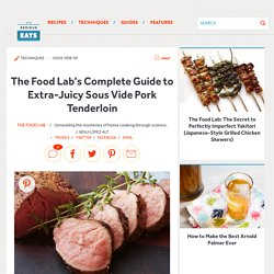 The Food Lab's Complete Guide to Extra-Juicy Sous Vide Pork Tenderloin