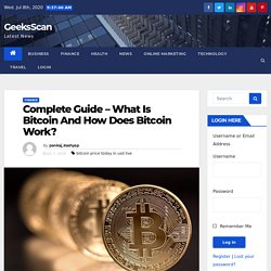 Complete Guide – What Is Bitcoin And How Does Bitcoin Work?