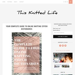 Your Complete Guide to Online Knitting Stitch Dictionaries - This Knitted Life
