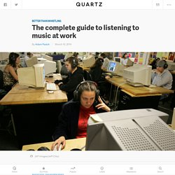 The complete guide to listening to music at work - Quartz